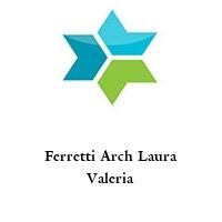 Ferretti Arch Laura Valeria