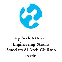 Gp Architettura e Engineering Studio Associato di Arch Giuliano Perdu