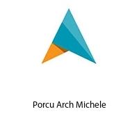 Porcu Arch Michele