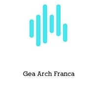 Gea Arch Franca