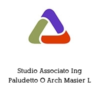Studio Associato Ing Paludetto O Arch Masier L