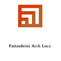 Fattambrini Arch Luca