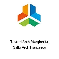 Tescari Arch Margherita Gallo Arch Francesco