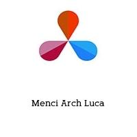 Menci Arch Luca