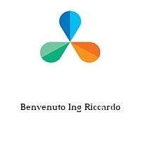 Benvenuto Ing Riccardo