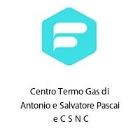 Centro Termo Gas di Antonio e Salvatore Pascai  e C S N C