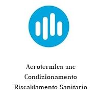 Aerotermica snc Condizionamento Riscaldamento Sanitario