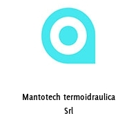Mantotech termoidraulica Srl