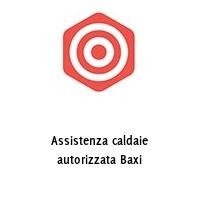 Assistenza caldaie autorizzata Baxi