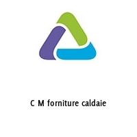 C M forniture caldaie
