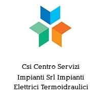 Csi Centro Servizi Impianti Srl Impianti Elettrici Termoidraulici