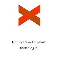 Gm system impianti tecnologici