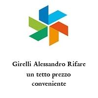 Girelli Alessandro Rifare un tetto prezzo conveniente