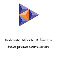 Vedovato Alberto Rifare un tetto prezzo conveniente