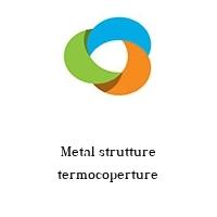 Metal strutture termocoperture