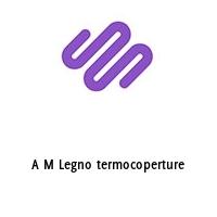 A M Legno termocoperture