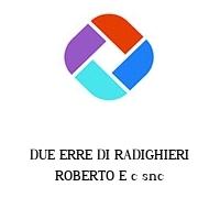 DUE ERRE DI RADIGHIERI ROBERTO E c snc