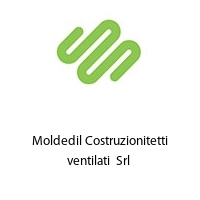 Moldedil Costruzionitetti ventilati  Srl