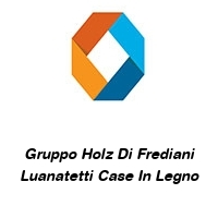 Gruppo Holz Di Frediani Luanatetti Case In Legno