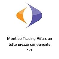 Montipo Trading Rifare un tetto prezzo conveniente Srl