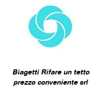Biagetti Rifare un tetto prezzo conveniente srl
