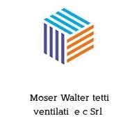 Moser Walter tetti ventilati  e c Srl
