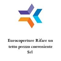 Eurocoperture Rifare un tetto prezzo conveniente Srl
