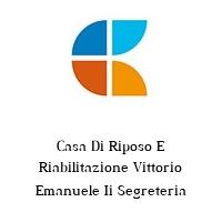 Casa Di Riposo E Riabilitazione Vittorio Emanuele Ii Segreteria