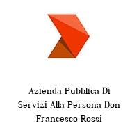 Azienda Pubblica Di Servizi Alla Persona Don Francesco Rossi
