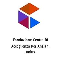 Fondazione Centro Di Accoglienza Per Anziani Onlus