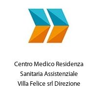 Centro Medico Residenza Sanitaria Assistenziale Villa Felice srl Direzione