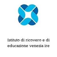Istituto di ricovero e di educazione venezia ire