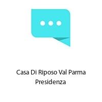 Casa Di Riposo Val Parma Presidenza