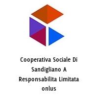 Cooperativa Sociale Di Sandigliano A Responsabilita Limitata onlus
