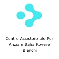 Centro Assistenziale Per Anziani Italia Rovere Bianchi