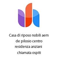 Casa di riposo nobili aem de pilosio centro residenza anziani  chiamata ospiti