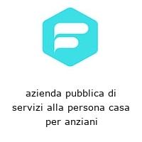 azienda pubblica di servizi alla persona casa per anziani