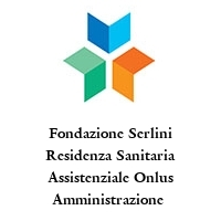 Fondazione Serlini Residenza Sanitaria Assistenziale Onlus Amministrazione