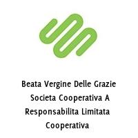 Beata Vergine Delle Grazie  Societa Cooperativa A Responsabilita Limitata  Cooperativa