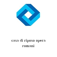 casa di riposo opera romani