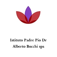Istituto Padre Pio Dr Alberto Bocchi spa