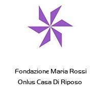 Fondazione Maria Rossi Onlus Casa Di Riposo