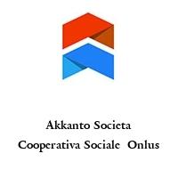 Akkanto Societa Cooperativa Sociale  Onlus