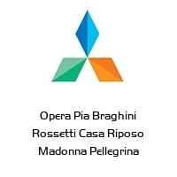 Opera Pia Braghini Rossetti Casa Riposo Madonna Pellegrina