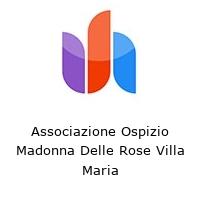 Associazione Ospizio Madonna Delle Rose Villa Maria