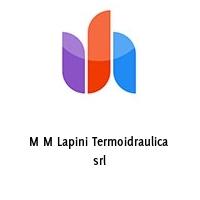 M M Lapini Termoidraulica  srl