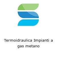 Termoidraulica Impianti a gas metano