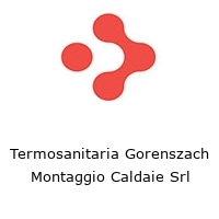 Termosanitaria Gorenszach Montaggio Caldaie Srl