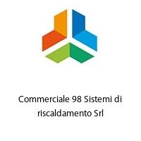 Commerciale 98 Sistemi di riscaldamento Srl