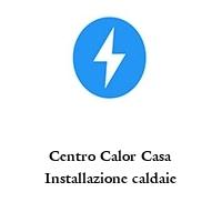 Centro Calor Casa Installazione caldaie